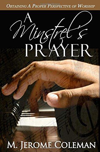 A Minstrel's Prayer: Obtaining A Proper Perspective of Worship