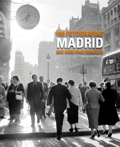 Descargar Libro Madrid. 100 Fotografías Que Deberías Conocer Federico Ayala Sörenssen