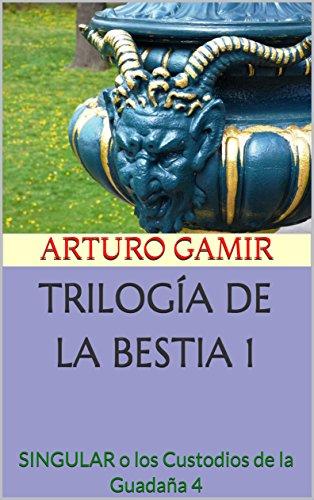 TRILOGÍA DE LA BESTIA 1: SINGULAR o los Custodios de la Guadaña 4 (Spanish Edition)
