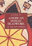 Guide to American Indian Beadwork Southwest, Rose Houk, 158369109X