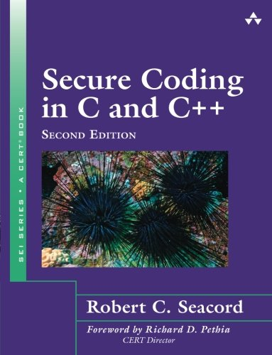 Secure Coding in C and C++ (2nd Edition) (SEI Series in Software Engineering) by Addison-Wesley Professional