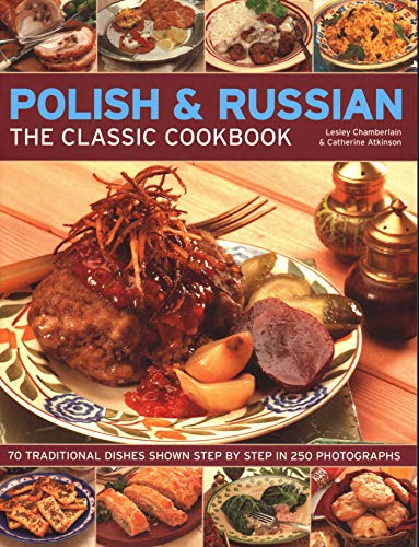 Polish & Russian: The Classic Cookbook: 70 Traditional Dishes Shown Step By Step In 250 Photographs by Lesley Chamberlain, Catherine Atkinson
