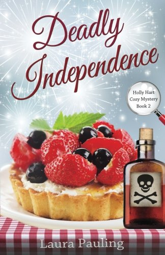 Deadly Independence (Holly Hart Cozy Mystery Series) (Volume 2)