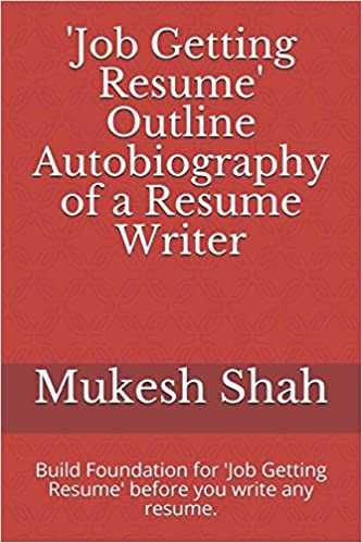 'Job Getting Resume' Outline Autobiography of a Resume Writer: Build Foundation for 'Job Getting Resume' before you write any resume.