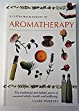 img - for Illustrated Elements Of Aromatherapy - The Traditional And Holistic Power Of Essential Oils For Health And Wellbeing book / textbook / text book