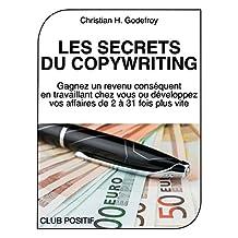 Les secrets du copywriting: Gagnez un revenu conséquent en travaillant chez vous ou développez vos affaires de 2 à 31 fois plus vite (French Edition)
