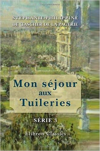 Mon séjour aux Tuileries: Série 3. 1866 - 1871 pdf ebook