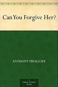 Can You Forgive Her? by [Trollope, Anthony]