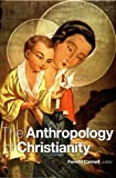 : The Anthropology of Christianity (e-Duke books scholarly collection.)