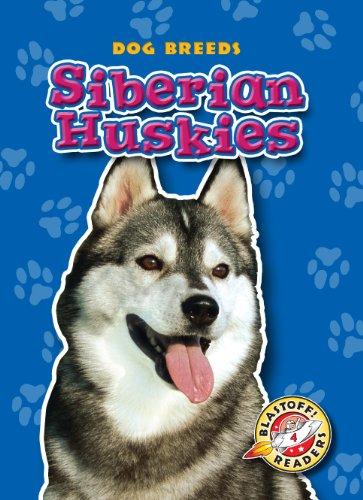 Siberian Huskies (Blastoff! Readers: Dog Breeds) (Blastoff Readers. Level 4)
