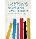 img - for The Bayard of India; A Life of General Sir James Outram(Paperback) - 2013 Edition book / textbook / text book
