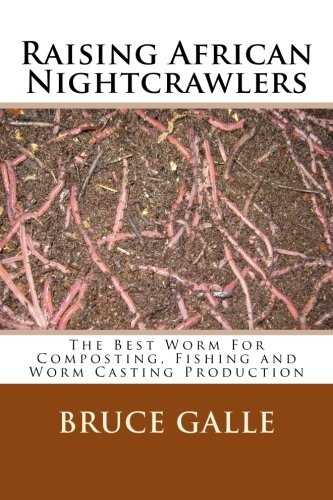 Raising African Nightcrawlers: The Best Worm For Composting, Fishing and Worm Casting - Raising Worms