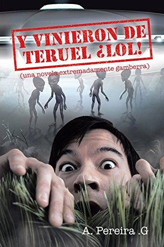 Y vinieron de Teruel ¡lol!: (Una novela extremadamente gamberra) (Spanish