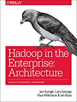 Hadoop in the Enterprise: Architecture: A Guide to Successful Integration Front Cover