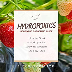 Hydroponics Beginners Gardening Guide Audiobook