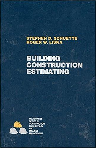 Building Construction Estimating: Stephen D  Schuette, Roger