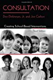 Consultation: Creating School-Based Interventions by Don Dinkmeyer Jr. (2005-12-01)