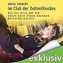 Im Club der Zeitmillionäre: Wie ich mich auf die Suche nach einem anderen Reichtum machte Hörbuch von Greta Taubert Gesprochen von: Greta Taubert