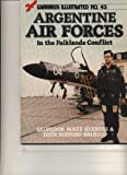 Argentine Air Forces in the Falklands Conflict, Salvador M. Huertes and Jesus R. Briasco, 0853688192