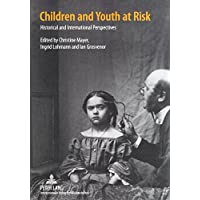 Children and Youth at Risk: Historical and International Perspectives