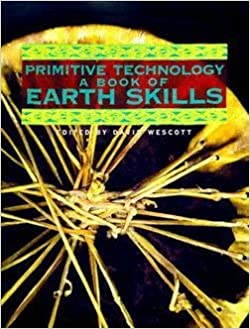 Primitive Technology A Book Of Earth Skills