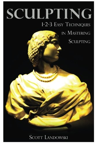 Sculpting: 1-2-3 Easy Techniques To Mastering Sculpting