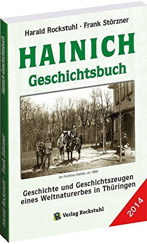 HAINICH - GESCHICHTSBUCH: Geschichte und Geschichtszeugen eines Weltnaturerbes in Thüringen. Ausgabe 2014