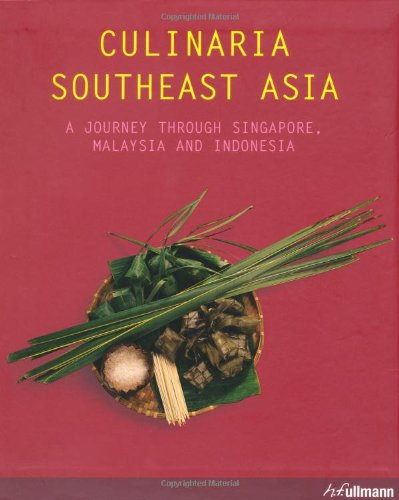 Culinaria Southeast Asia: A Journey Through Singapore, Malaysia and Indonesia by Rosalinde Mowe