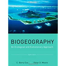 Biogeography: An Ecological and Evolutionary Approach: Written by C. Barry Cox, 2010 Edition, (8th Edition) Publisher: Wiley [Paperback]