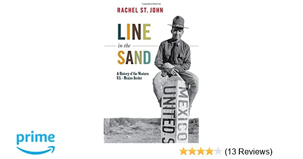Line In The Sand A History Of The Western U S Mexico Border