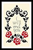 Counted Cross Stitch Pattern. I will end you