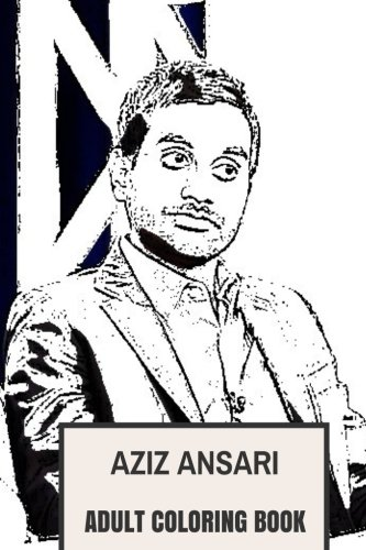 Aziz Ansari Adult Coloring Book: Emmy and Golden Globe Awards Winner, Comedian and Writer Inspired Adult Coloring Book