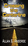 Crossing the Centerline, Allan E. Ansorge, 1590806352