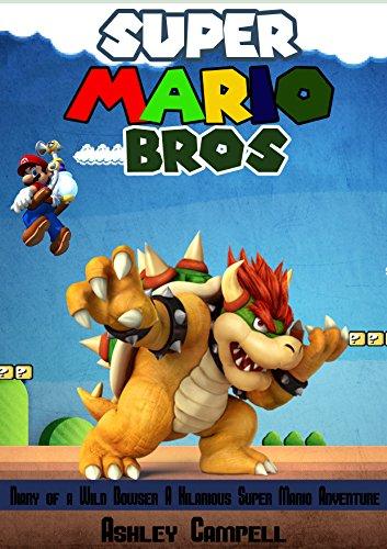 Super Mario Bros: Diary of a Wild Bowser: A Hilarious Super Mario Bros Adventure + Pictures (Bowsers Kids)