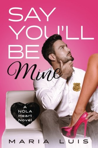 Download Say You'll Be Mine: A Second Chance Romance (A NOLA Heart Novel) (Volume 1) pdf epub