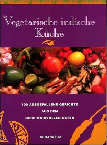Vegetarische indische Küche: Amazon.de: Bücher