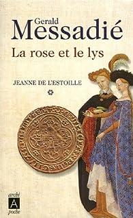 Jeanne de l'Estoille, tome 1 : La rose et le lys par Gerald Messadié