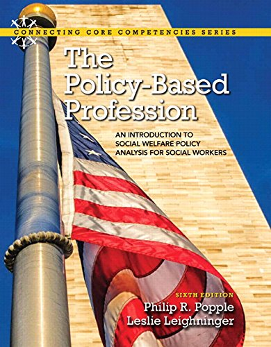The Policy-Based Profession: An Introduction to Social Welfare Policy Analysis for Social Workers with Enhanced Pearson eText -- Access Card Package (6th Edition) (Connecting Core Competencies)