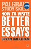 How to Write Better Essays, Greetham, Bryan, 1137293284