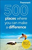 By Andrew Mersmann - Frommer's 500 Places Where You Can Make a Difference (Original)