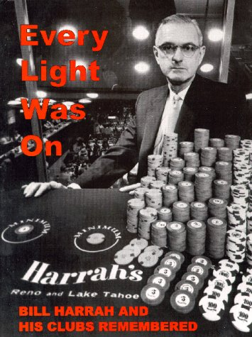 Every Light Was on: Bill Harrah and His Clubs - Nevada Harrahs Casino