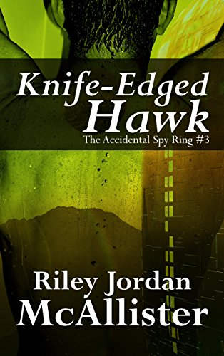 Knife Edged Hawk: The Accidental Spy Ring #3