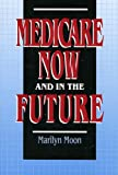 Medicare Now and in the Future, Marilyn Moon, 0877665915