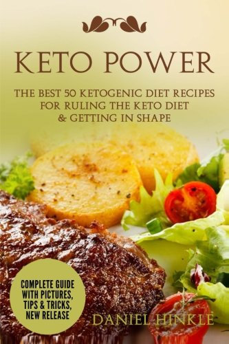Keto Power: The Best 51 Ketogenic Diet Recipes For Ruling The Keto Diet & Getting in Shape (DH Kitchen) (Volume 47)