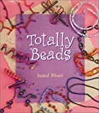 Totally Beads, Sonal Bhatt, 0806979119