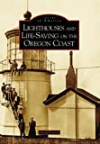 Lighthouses and Life-Saving on the Oregon Coast, David Pinyerd, 0738548871