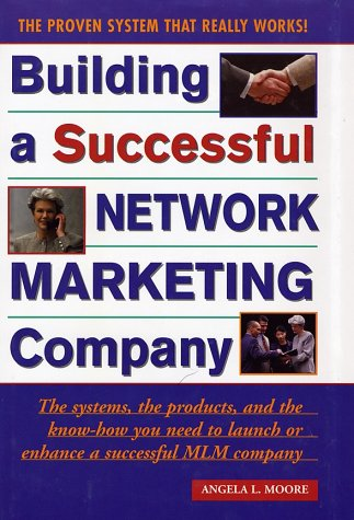 Building a Successful Network Marketing Company: The Systems, the Products, and the Know-How You Need to Launch or Enhance a Successful MLM Company (Best Network Design For Small Business)