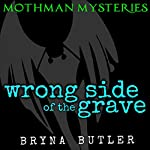Wrong Side of the Grave: Mothman Mysteries, Book 1 | Bryna Butler