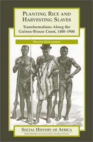 Planting Rice and Harvesting Slaves: Transformations along the Guinea-Bissau Coast,1400-1900 (Social History of Africa Series)