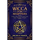 Wicca for beginners: Guide to Wicca spells, rituals, gods, magic, witchcraft  and more!